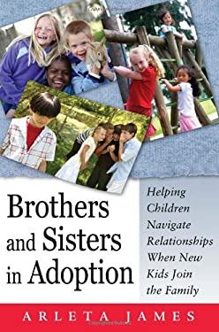 Brothers and Sisters in Adoption: Helping Children Navigate Relationships When New Kids Join the Family 9780944934357