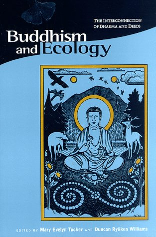 Buddhism and Ecology: The Interconnection of Dharma and Deeds - Tucker, Mary Evelyn / Williams, Duncan R. / Barnhill, David Landis