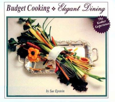 Budget Cooking Elegant Dining: The Kosher Experience 9780943706627
