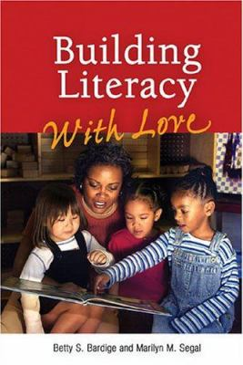 Building Literacy with Love: A Guide for Teachers and Caregivers of Children Birth Through Age 5 9780943657820