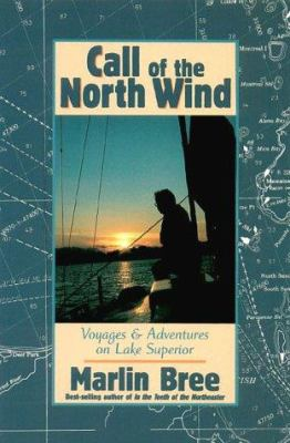 Call of the North Wind: Voyages and Adventures on Lake Superior 9780943400907