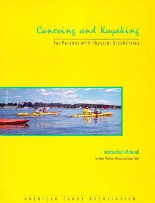 Canoeing and Kayaking for Persons with Physical Disabilities: Instruction Manual 9780943117027