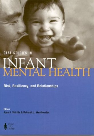 Case Studies in Infant Mental Health: Risk, Resiliency, and Relationships 9780943657578