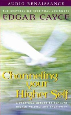 Channeling Your Higher Self: A Practical Method to Tap Into Higher Wisdom and Creativity 9780940687240
