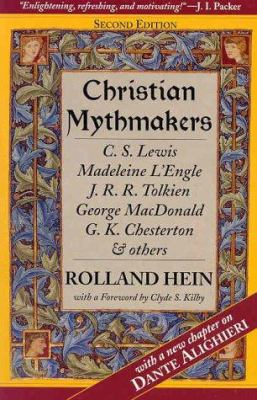 Christian Mythmakers: C.S. Lewis, Madeleine L'Engle, J.R. Tolkien, George MacDonald, G.K. Chesterton, Charles Williams, Dante Alighieri, Joh 9780940895485
