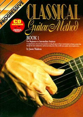Classical Guitar Method Book 1 Bk/CD: For Beginners to Intermediate Students 9780947183127