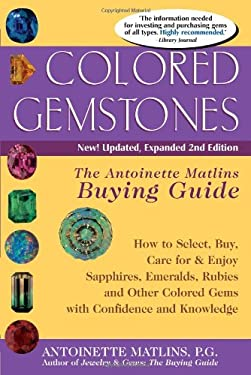Colored Gemstones: The Antoinette Matlins Buying Guide: How to Select, Buy, Care for & Enjoy Sapphires, Emeralds, Rubies and Other Colore 9780943763453
