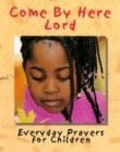 Come by Here Lord: Everyday Prayers for Children 9780940975927