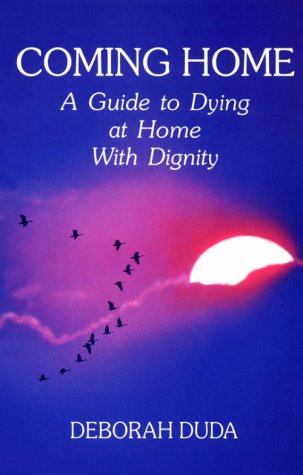 Coming Home: A Guide to Dying at Home with Dignity 9780943358314