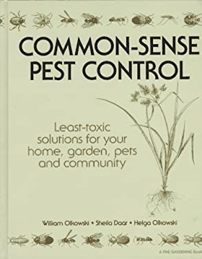 Common-Sense Pest Control: Least-Toxic Solutions for Your Home, Garden, Pets and Community 9780942391633