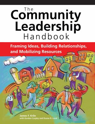 Community Leadership Handbook: Framing Ideas, Building Relationships, and Mobilizing Resources 9780940069541