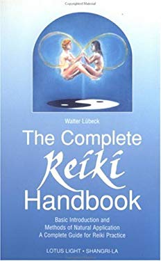 The Complete Reiki Handbook: Basic Introduction and Methods of Natural Application: A Complete Guide for Reiki Practice 9780941524872