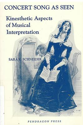 Concert Song as Seen: Kinesthetic Aspects of Musical Interpretation 9780945193623