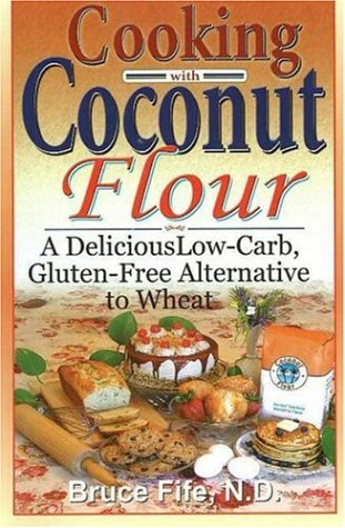 Cooking with Coconut Flour: A Delicious Low-Carb, Gluten-Free Alternative to Wheat 9780941599634