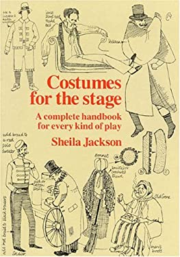 Costumes for the Stage: A Complete Handbook for Every Kind of Play 9780941533362
