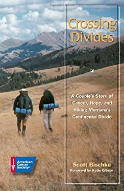 Crossing Divides: A Couple's Story of Cancer, Hope, and Hiking Montana's Continental Divide 9780944235393