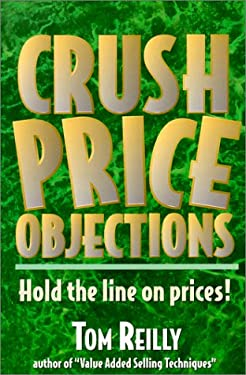 Crush Price Objections: Hold the Line on Price Objections! 9780944448144