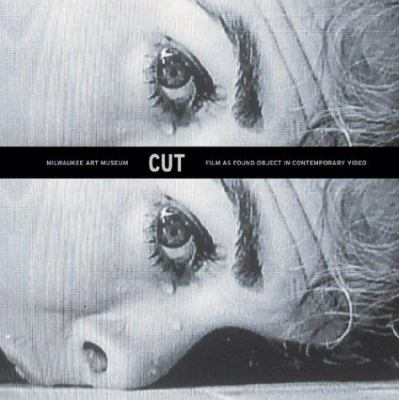 Cut, Film as Found Object in Contemporary Video 9780944110652
