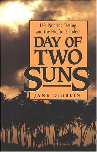 Day of Two Suns: U.S. Nuclear Testing and the Pacific Islanders 9780941533836