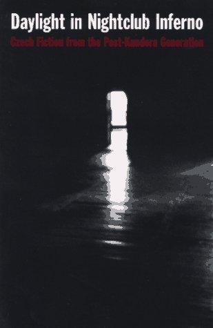 Daylight in Nightclub Inferno: Czech Fiction from the Post-Kundera Generation 9780945774334
