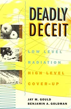 Deadly Deceit: Low-Level Radiation, High-Level Cover-Up 9780941423359