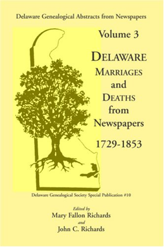 Delaware Genealogical Abstracts from Newspapers. Volume 3: Delaware Marriages and Deaths from the Newspapers 1729-1853 9780940907300