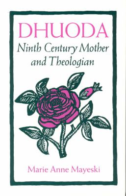 Dhuoda: Ninth Century Mother and Theologian 9780940866461