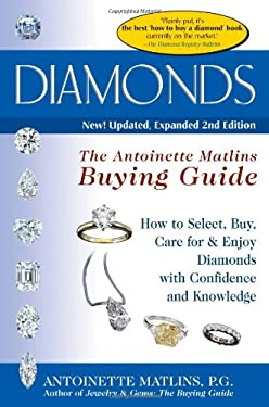 Diamonds: The Antoinette Matlins Buying Guide--How to Select, Buy, Care for & Enjoy Diamonds with Confidence and Knowledge 9780943763460