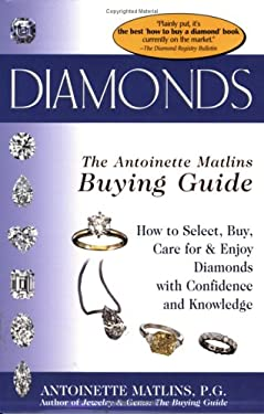 Diamonds: The Antoinette Matlins Buying Guide: How to Select, Buy, Care for & Enjoy Diamonds with Confidence and Knowledge 9780943763323