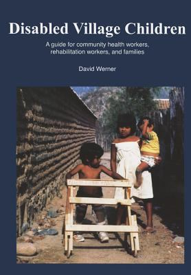 Disabled Village Children: A Guide for Community Health Workers, Rehabilitation Workers, and Families 9780942364064