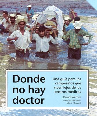 Donde No Hay Doctor: Una Guia Para los Campesinos Que Viven Lejos de los Centros Medicos 9780942364019