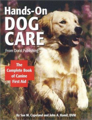 Doral Publishings Hands-On Dog Care: The Complete Book of Canine First Aid 9780944875681