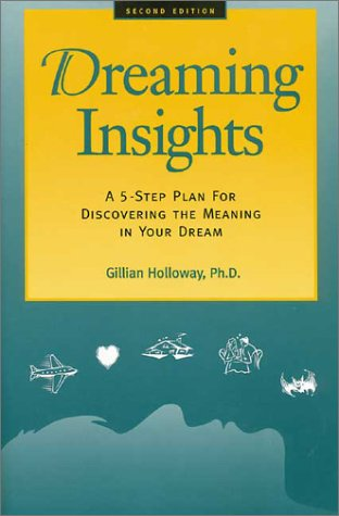 Dreaming Insights: A 5-Step Plan for Discovering the Meaning in Your Dream 9780944227275