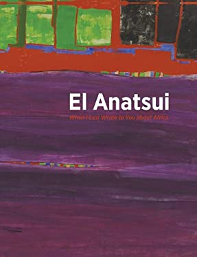 El Anatsui: When I Last Wrote to You about Africa 9780945802563