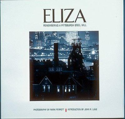 Eliza: Remembering a Pittsburgh Steel Mill 9780943231099