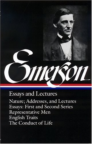Emerson Essays and Lectures: Nature; Addresses, and Lectures/Essays: First and Second Series/Representative Men/English Traits/The Conduct of Life 9780940450158