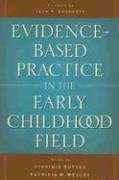 Evidence-Based Practice in the Early Childhood Field 9780943657950