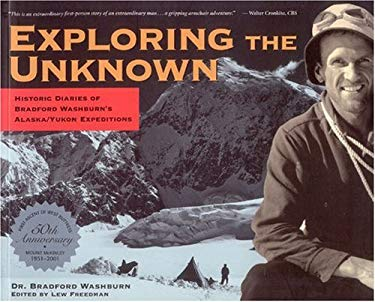 Exploring the Unknown: Historic Diaries of Bradford Washburn's Alaska/Yukon Expeditions 9780945397960