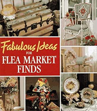 Fabulous Ideas for Flea Market Finds 9780942237771