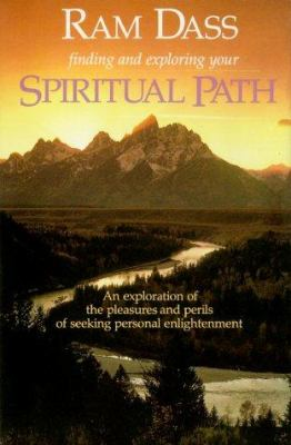 Finding and Exploring Your Spiritual Path: An Exploration of the Pleasures and Perils of Seeking Personal Enlightenment 9780940687561