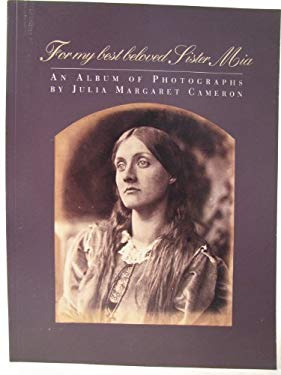 For My Best Beloved Sister MIA: An Album of Photographs by Julia Margaret Cameron - Mulligan, Therese / Janis, Eugenia P. / Cameron, Julia Margaret Pattle