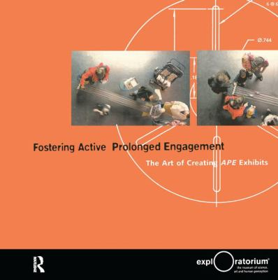 Fostering Active Prolonged Engagement: The Art of Creating APE Exhibits 9780943451596