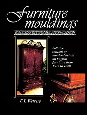 Furniture Mouldings: Full Size Sections of Moulded Details on English Furniture from 1574 to 1820 9780941936330