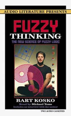 Fuzzy Thinking: The New Science of Fuzzy Logic 9780944993972