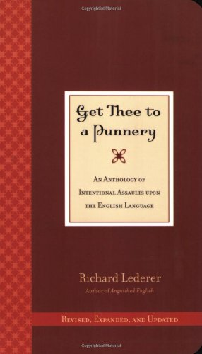 Get Thee to a Punnery: An Anthology of Intentional Assaults Upon the English Language 9780941711821