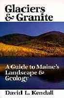 Glaciers and Granite: A Guide to Maine's Landscape and Geology 9780945980407