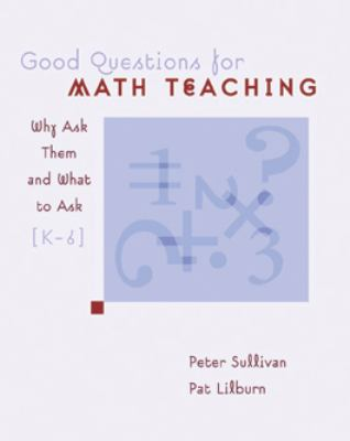 Good Questions for Math Teaching: Why Ask Them and What to Ask, Grades K-6 9780941355513