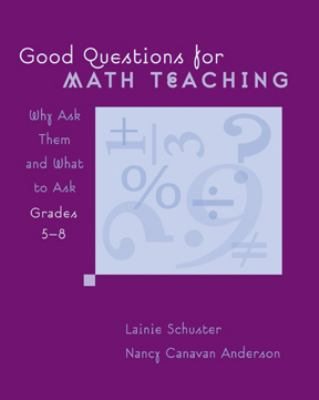 Good Questions for Math Teaching: Why Ask Them and What to Ask, Grades 5-8 9780941355698