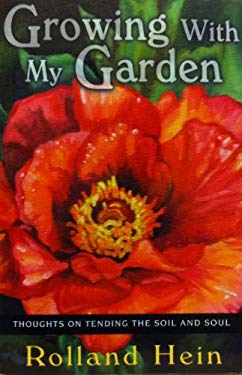 Growing with My Garden: Thoughts on Tending the Soil and the Soul 9780940895515