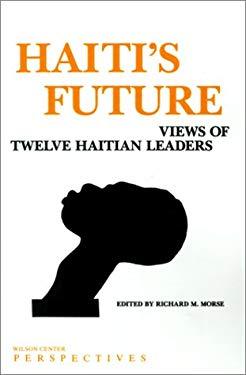 Haiti's Future: Views of Twelve Haitian Leaders 9780943875033